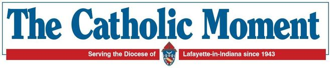 catholic moment newspaper diocese lafayette indiana